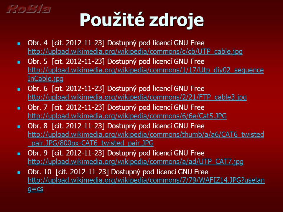 Použité zdroje Obr. 4 [cit. 2012-11-23] Dostupný pod licencí GNU Free http://upload.wikimedia.org/wikipedia/commons/c/cb/UTP_cable.jpg.